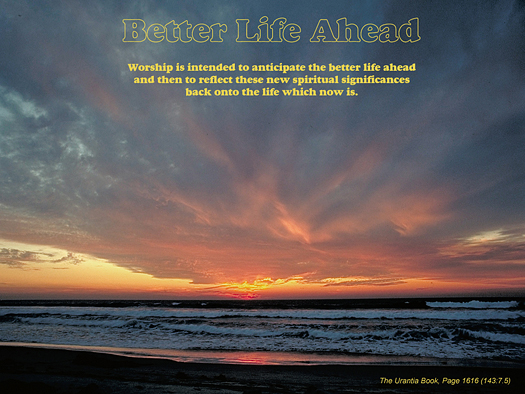 Better Life Ahead - Quote of the Day - Worship