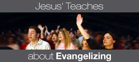 Jesus Teaches About Evangelizing