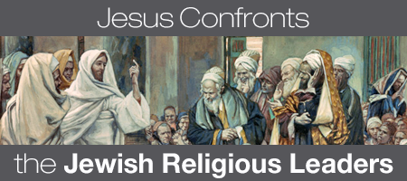 Jesus Confronts the Jewish Religious Leaders