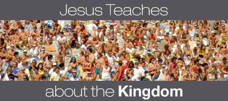 Jesus Teaches About the Kingdom