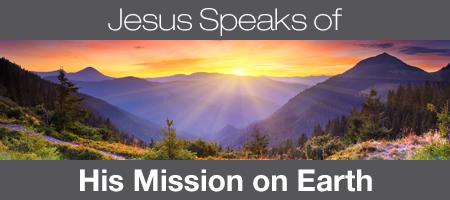 Jesus Speaks of His Mission on Earth