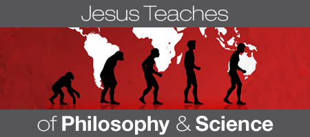 Jesus Teaches of Philosophy & Science