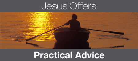 Jesus Offers Practical Advice