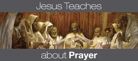 Jesus Teaches About Prayer
