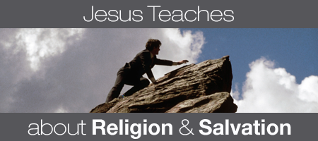 Jesus Teaches About Religion & Salvation